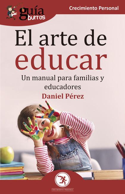EL ARTE DE EDUCAR. UN MANUAL PARA FAMILIAS Y EDUCADORES