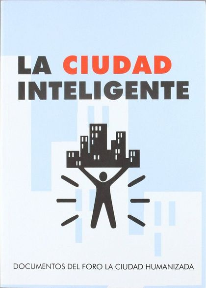 LA CIUDAD INTELIGENTE: 3 FORO LA CIUDAD HUMANIZADA, CELEBRADO EN SEVILLA, 4-5 DE ABRIL DE 2005
