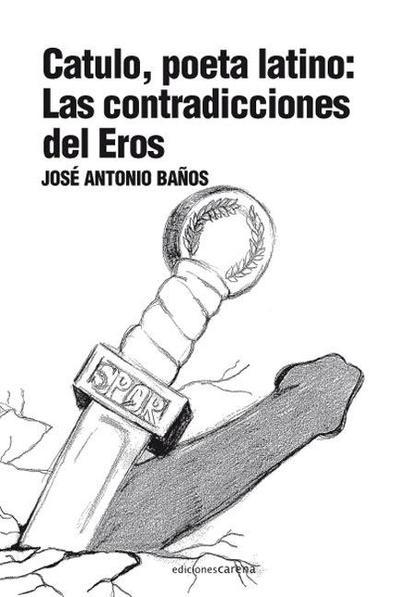 CATULO, POETA LATINO : LAS CONTRADICCIONES DE EROS