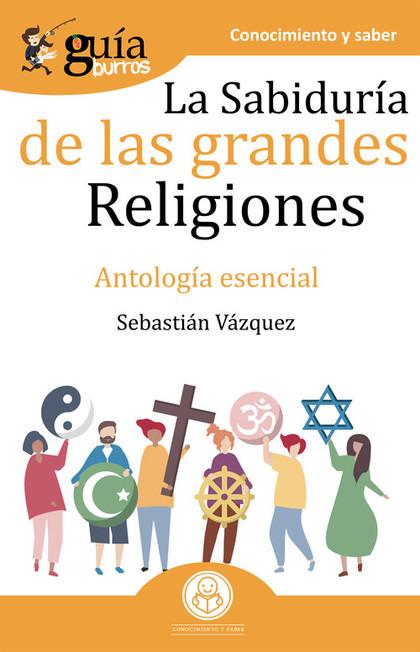 GUÍABURROS LA SABIDURÍA DE LAS GRANDES RELIGIONES                               ANTOLOGÍA BÁSIC