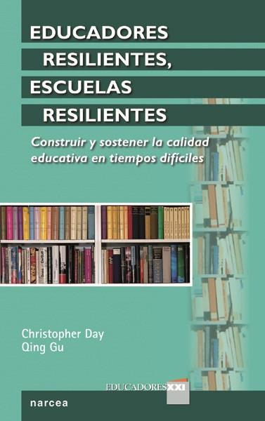 EDUCADORES RESILIENTES, ESCUELAS RESILIENTES. CONSTRUIR Y SOSTENER LA CALIDAD EDUCATIVA EN TIEM