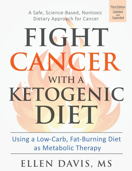 FIGHT CANCER WITH A KETOGENIC DIET. USING A LOW-CARB, FAT-BURNING DIET AS METABOLIC THERAPY