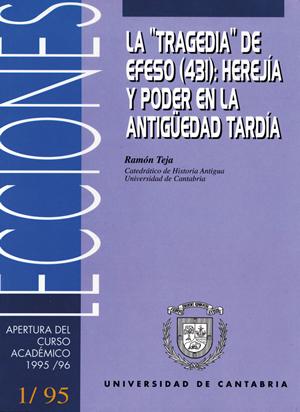 LA ´TRAGEDIA´ DE ÉFESO (431) : HEREJÍA Y PODER EN LA ANTIGÜEDAD TARDÍA