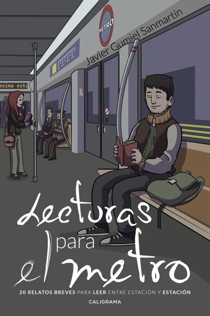 LECTURAS PARA EL METRO. 20 RELATOS BREVES PARA LEER ENTRE ESTACIÓN Y ESTACIÓN