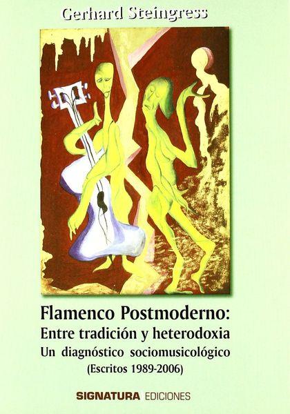 FLAMENCO POSTMODERNO: ENTRE TRADICIÓN Y HETERODOXIA : UN DIAGNÓSTICO MUSICOLÓGICO