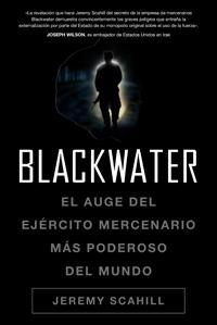 BLACKWATER: EL AUGE DEL EJÉRCITO MERCENARIO MÁS PODEROSO DEL MUNDO