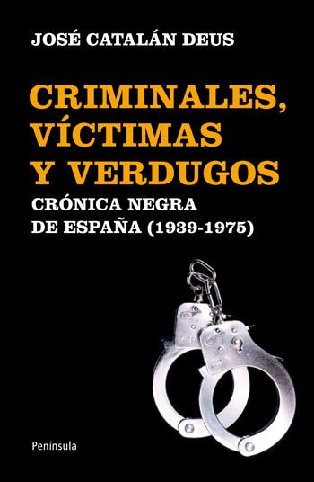 CRIMINALES, VÍCTIMAS Y VERDUGOS, 1939-1975 : CRÓNICA NEGRA DE ESPAÑA