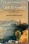 LA ILUSTRACIÓN CONTRA LOS GITANOS : ANTECEDENTES, HISTORIA Y CONSECUENCIS DE LA PRISIÓN GENERAL