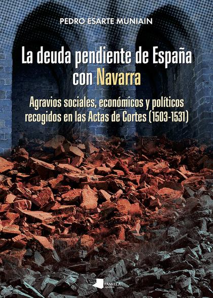 LA DEUDA PENDIENTE DE ESPAÑA CON NAVARRA. AGRAVIOS SOCIALES, ECONÓMICOS Y POLÍTICOS RECOGIDOS E