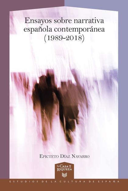 ENSAYOS SOBRE NARRATIVA ESPAÑOLA CONTEMPORÁNEA (1989-2018)