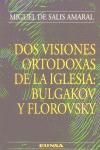 DOS VISIONES ORTODOXAS DE LA IGLESIA: BULGAKOV Y FLOROVSKY