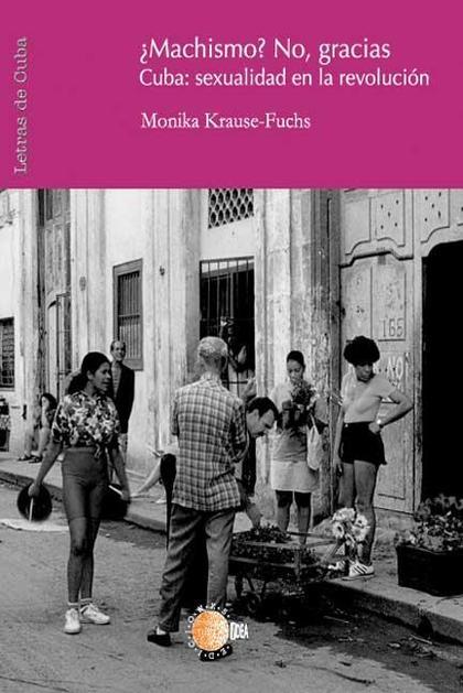 ¿MACHISMO? NO, GRACIAS : CUBA : SEXUALIDAD EN LA REVOLUCIÓN