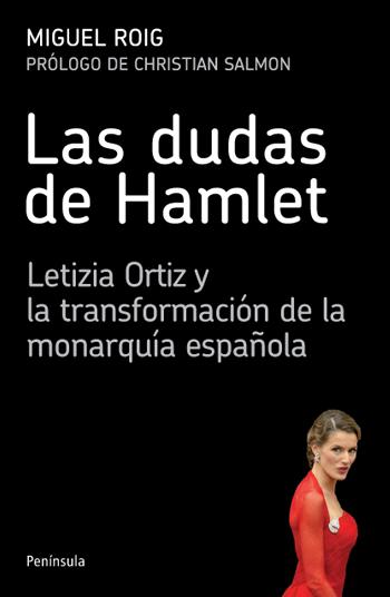 LAS DUDAS DE HAMLET : LETIZIA ORTIZ Y LA TRANSFORMACIÓN DE LA MONARQUÍA ESPAÑOLA