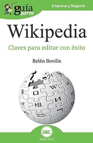 GUÍABURROS WIKIPEDIA. TODAS LAS CLAVES DE LA ENCICLOPEDIA DEL SIGLO XXI