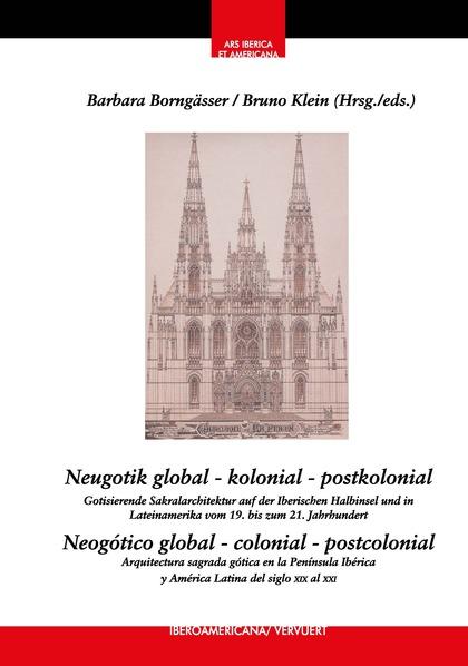 NEUGOTIK GLOBAL – KOLONIAL – POSTKOLONIAL                       GOTISIERENDE SA