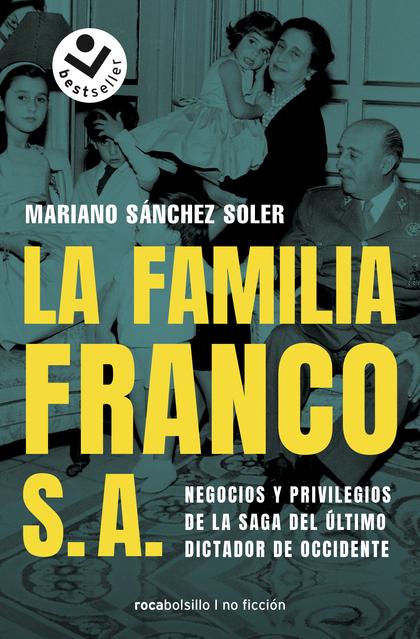 LA FAMILIA FRANCO S.A.. NEGOCIOS Y PRIVILEGIOS DE LA SAGA DEL ÚLTIMO DICTADOR DE OCCIDENTE