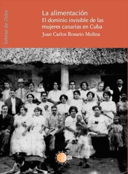 LA ALIMENTACIÓN : EL DOMINIO INVISIBLE DE LAS MUJERES CANARIAS EN CUBA