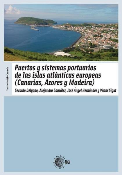 PUERTOS Y SISTEMAS PORTUARIOS DE LAS ISLAS ATLÁNTICAS EUROPEAS (CANARIAS, AZORES Y MADEIRA)