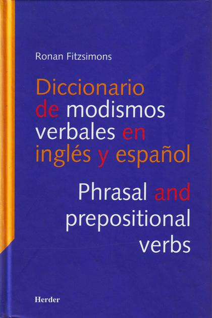 DICCIONARIO DE MODISMOS VERBALES EN INGLÉS Y ESPAÑOL. PHRASAL AND PREP