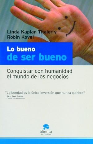LO BUENO DE SER BUENO: CONQUISTAR CON HUMANIDAD EL MUNDO DE LOS NEGOCIOS