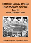 VOL.III HISTORIA DE LA PLAZA DE TOROS DE LA MALAGUETA 1876-1936, 1890-1895