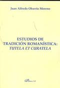 ESTUDIOS DE TRADICIÓN ROMANÍSTICA : TUTELA ET CURATELA