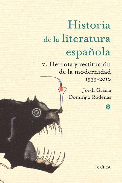 Hª LITERATURA Nº 7 DERROTA Y RESTITUCIÓN DE LA MODERNIDAD : LITERATURA CONTEMPORÁNEA, 1939-2009