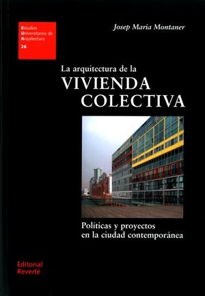 LA ARQUITECTURA DE LA VIVIENDA COLECTIVA. POLÍTICAS Y PROYECTOS EN LA CIUDAD CONTEMPORÁNEA