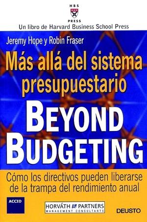 MÁS ALLÁ DEL SISTEMA PRESUPUESTARIO BEYOND BUDGETING: CÓMO LOS DIRECTIVOS PUEDEN LIBRARSE DE LA