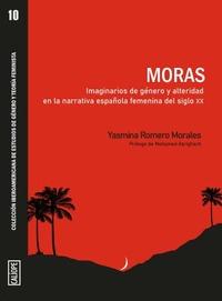 MORAS. IMAGINARIOS DE GÉNERO Y ALTERIDAD EN LA NARRATIVA ESPAÑOLA FEMENINA DEL S. IMAGINARIOS D