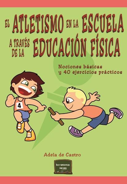 EL ATLETISMO EN LA ESCUELA A TRAVÉS DE LA EDUCACIÓN FÍSICA                      NOCIONES BÁSICA
