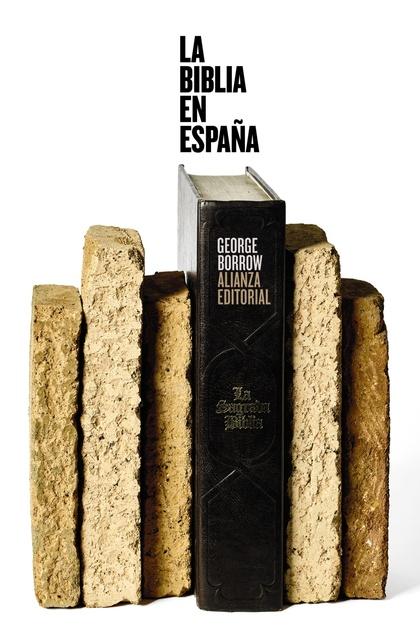 LA BIBLIA EN ESPAÑA. VIAJES, AVENTURAS Y PRISIONES DE UN INGLÉS EN SU INTENTO DE DIFUNDIR LAS E