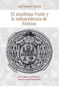 EL ARZOBISPO FONTE Y LA INDEPENDENCIA DE MÉXICO.