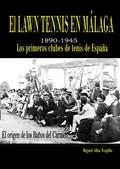 EL LAWN TENNIS EN MALAGA 1890-1945 LOS PRIMEROS CLUB DE TENIS DE ESPAÑA