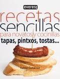 RECETAS SENCILLAS PARA NOVATOS Y COCINILLAS : TAPAS, PINCHOS, TOSTAS--