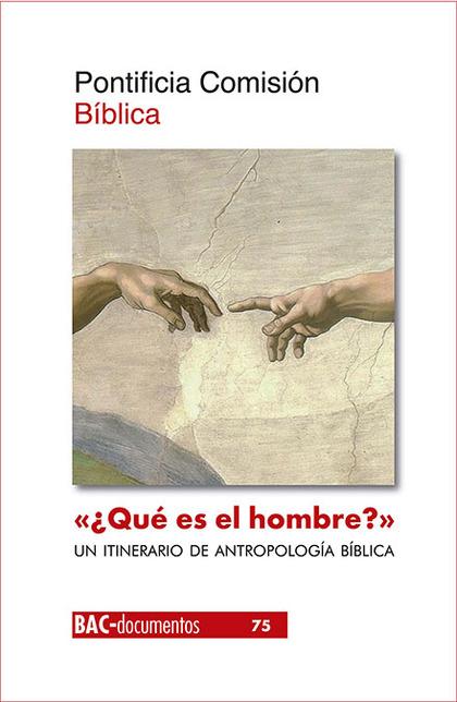 ´¿QUÉ ES EL HOMBRE?´ (SAL 8,5). UN ITINERARIO DE ANTROPOLOGÍA BÍBLICA.
