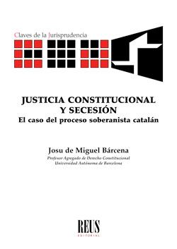 JUSTICIA CONSTITUCIONAL Y SECESIÓN. EL CASO DEL PROCESO SOBERANISTA CATALÁN