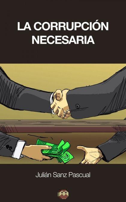 LA CORRUPCIÓN NECESARIA : OTRA MANERA DE PENSAR