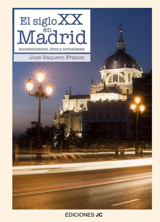 EL SIGLO XX EN MADRID : ACONTECIMIENTOS, HITOS Y CURIOSIDADES