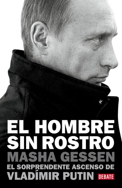 EL HOMBRE SIN ROSTRO. EL SORPRENDENTE ASCENSO DE VLADIMIR PUTIN