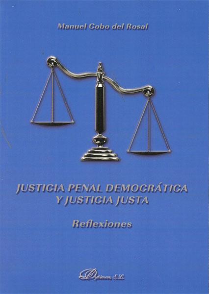 JUSTICIA PENAL DEMOCRÁTICA Y JUSTICIA JUSTA : REFLEXIONES