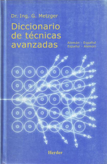 DICCIONARIO DE TÉCNICAS AVANZADAS, ALEMÁN-ESPAÑOL-ALEMÁN