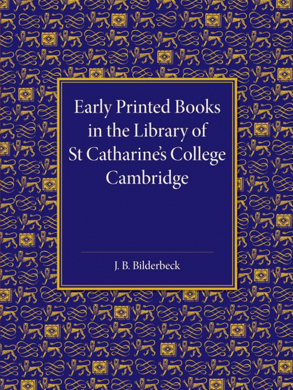 EARLY PRINTED BOOKS IN THE LIBRARY OF ST CATHARINE´S COLLEGE CAMBRIDGE