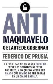 ANTI MAQUIAVELO O EL ARTE DE GOBERNAR.