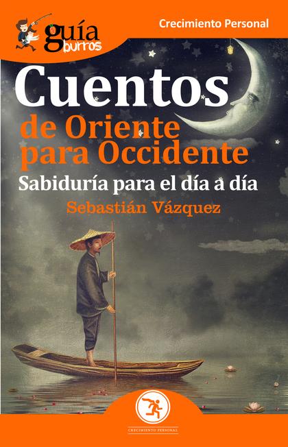GUÍABURROS CUENTOS DE ORIENTE PARA OCCIDENTE. SABIDURÍA PARA EL DÍA A DÍA