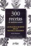 LOS PEQUEÑOS SECRETOS DE LOS GRANDES CURANDEROS: 300 RECETAS DE MEDICI