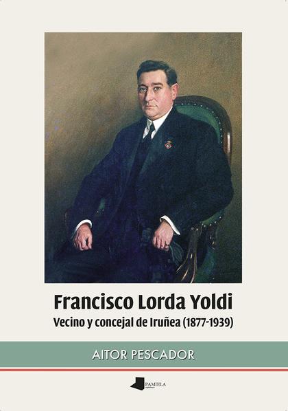 FRANCISCO LORDA YOLDI. VECINO Y CONCEJAL DE IRUÑEA (1877-1939)