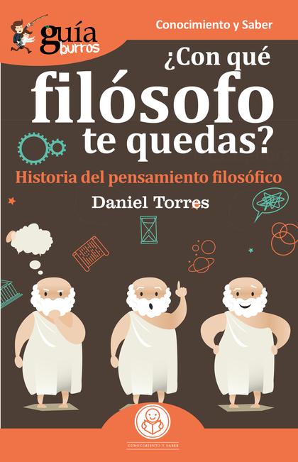 GUÍABURROS ¿CON QUÉ FILÓSOFO TE QUEDAS?. HISTORIA DEL PENSAMIENTO FILOSÓFICO