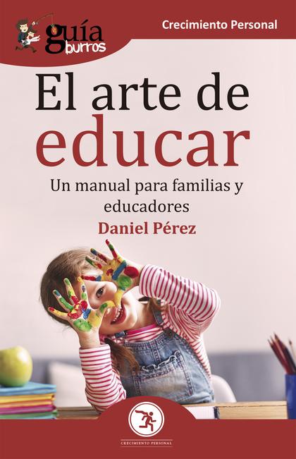 GUÍABURROS EL ARTE DE EDUCAR. UN MANUAL PARA FAMILIAS Y EDUCADORES