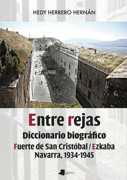ENTRE REJAS. DICCIONARIO BIOGRÁFICO. FUERTE DE SAN CRISTÓBAL/EZKABA. NAVARRA, 1934-1945